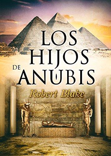 Novela Histórica: Los hijos de Anubis (fantasía, aventuras, suspense, misterio) por Robert Blake