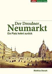 Der Dresdner Neumarkt: Ein Platz kehrt zurück