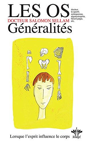 Encyclopédie des états d'âmes à l'origine de nos maladies, Volume 7, Les Os - Généralités