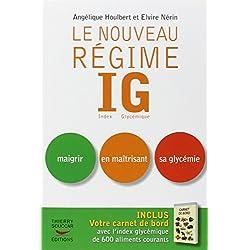 Le nouveau Régime IG : Index Glycémique. Maigrir en maîtrisant sa glycémie