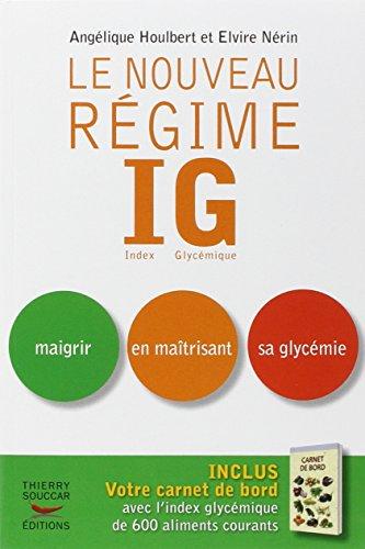 Le nouveau Régime IG : Index Glycémique. Maigrir en maîtrisant sa glycémie par Angélique Houlbert