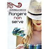 Piangere non serve (Italian Edition)