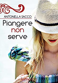 Piangere non serve di [Sacco, Antonella]
