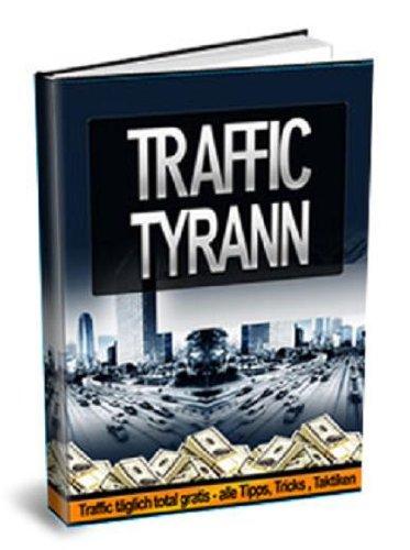"Traffic Tyrann"" Traffic Täglich Total Gratis, alle Tipps, Tricks ..."