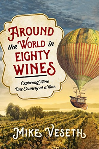 Around the World in Eighty Wines: Exploring Wine One Country at a Time