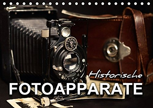 Historische Fotoapparate (Tischkalender 2016 DIN A5 quer): Nostalgische Bilder alter Fotoapparate erzählen die Geschichte der Fotografie aus früheren ... 14 Seiten ) (CALVENDO Hobbys)