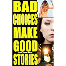Bad Choices Make Good Stories (Omnibus): How The Great American Opioid Epidemic of The 21st Century Began - a Memoir