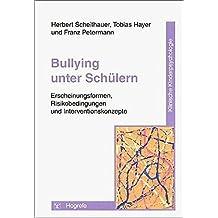 Bullying unter Schülern: Erscheinungsformen, Risikobedingungen und Interventionskonzepte (Klinische Kinderpsychologie)