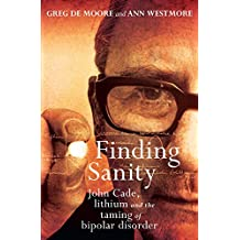 Finding Sanity: John Cade, lithium and the taming of bipolar disorder