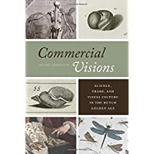 Commercial Visions: Science, Trade, and Visual Culture in the Dutch Golden Age