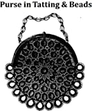 SILK PURSE IN TATTING & BEADS A Vintage 19th Century Pattern Download for KINDLE eBook Reader! (crochet tatted beaded bag handbag women girl teen fash best price on Amazon @ Rs. 0