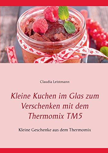 Kleine Kuchen im Glas zum Verschenken mit dem Thermomix TM5: Kleine Geschenke aus dem Thermomix