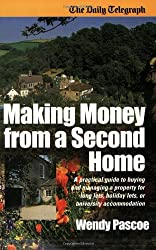 Making Money From A Second Home: A Practical Guide to Buying and Managing a Property for Long Lets, : Written by Wendy Pascoe, 2004 Edition, Publisher: How To Books [Paperback]