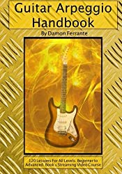 Guitar Arpeggio Handbook, 2nd Edition: 120-Lesson, Step-By-Step Guide to Guitar Arpeggios, Music Theory, and Technique-Building Exercises, Beginner to Advanced Levels (Book & Streaming Videos) by Damon Ferrante (2013-05-31)