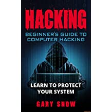 HACKING: Beginner's Guide to Computer Hacking. Learn to Protect Your System (English Edition)
