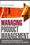Managing Product Management: Empowering Your Organization to Produce Competitive Products and Brands: Empowering Your Organization to Produce Competitive Products and Brands