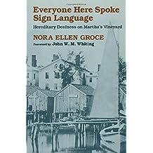 Everyone Here Spoke Sign Language: Hereditary Deafness on Martha's Vineyard by Nora Ellen Groce (1988) Paperback