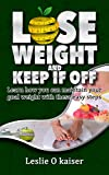 Lose weight and keep it off        DOWNLOAD FOR FREE TODAY WITH KINDLE UNLIMITED!      Have you been on a strict diet lately?        Have you been trying out every single fad diet on the market?       Then you will probably know that it is quite e...