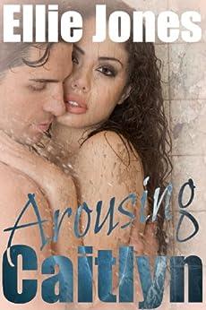 Arousing Caitlyn: Dirty Sex for Discerning Women: Erotica (short erotic romance Book 3) by [Jones, Ellie]