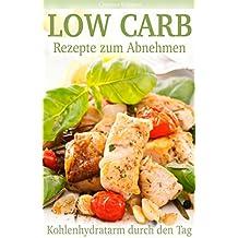 Low Carb Kochbuch: Rezepte zum Abnehmen!: (low carb Kochbuch, low carb kostenlos, low carb vegetarisch, low carb Abendessen, low carb für Einsteiger, low carb für Faule, low carb)