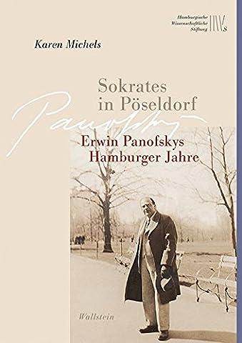 Sokrates in Pöseldorf: Erwin Panofskys Hamburger Jahre