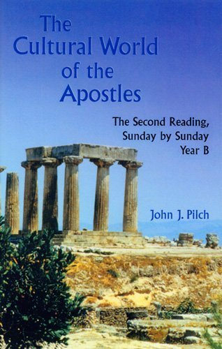 The Cultural World of the Apostles: The Second Reading, Sunday by Sunday, Year B (Cultural World of Jesus: Sunday by Sunday) by John J. Pilch (2002-07-01)