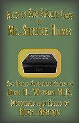 Mr. Sherlock Holmes – Notes on Some Singular Cases: Five Untold Adventures