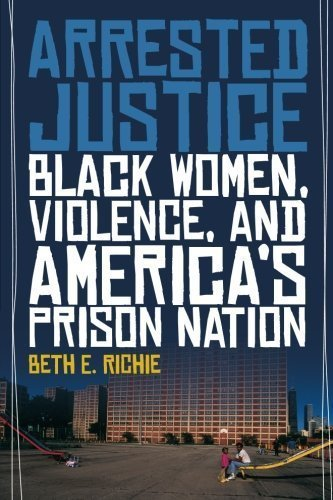 Arrested Justice: Black Women, Violence, and America's Prison Nation by Beth E. Richie (2012-05-22)