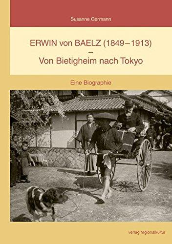 Erwin von Baelz (1849-1913) - Von Bietigheim nach Tokyo: Eine Biographie (Schriftenreihe des Archivs der Stadt Bietigheim-Bissingen)