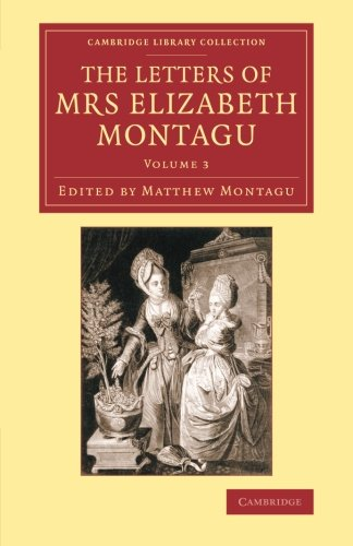 The Letters of Mrs Elizabeth Montagu 4 Volume Set: The Letters of Mrs Elizabeth Montagu: With Some of the Letters of her Correspondents: Volume 3 (Cambridge Library Collection - Literary  Studies)