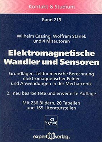 Elektromagnetische Wandler und Sensoren: Grundlagen der feldnumerischen Berechnung elektromagnetischer Felder und Anwendungen in der Mechatronik (Kontakt & Studium)