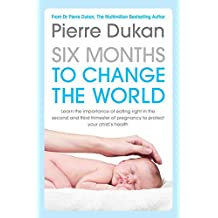 Six Months to Change the World: Eat Right During Pregnancy to Fight Obesity and Diabetes from the Very Start