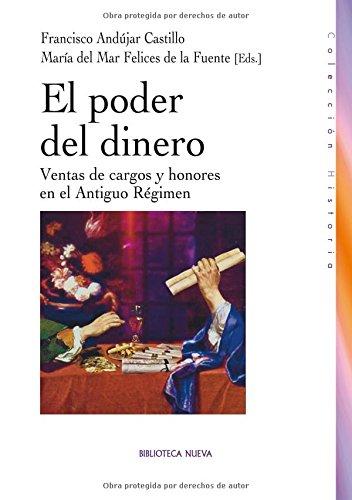 El poder del dinero: Ventas de cargos y honores en el Antiguo Régimen (Historia Biblioteca Nueva) por Francisco Andújar Castillo