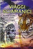 Viaggi sciamanici. Animali guida, piante, pietre e passi magici
