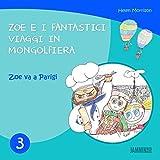 Libri per bambini: Zoe Va A Parigi: Zoe e i fantastici viaggi in mongolfiera (libri per bambini, storie della buonanotte, libri per bambini piccoli, libri per bambini 0 3 anni)