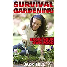 Survival Gardening: Grow Your Own Food: (Homesteading, Prepping) (English Edition)