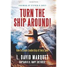 Turn the Ship Around!: How to Create Leadership at Every Level by David Marquet (2012-09-13)