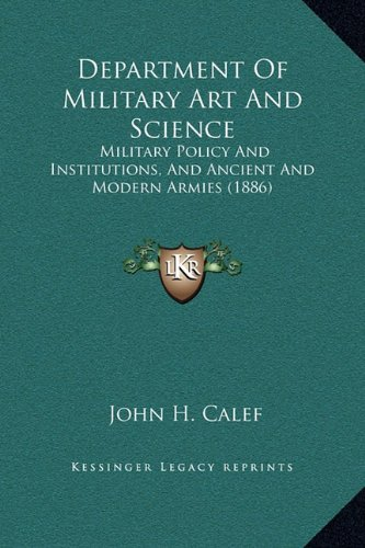 Department of Military Art and Science: Military Policy and Institutions, and Ancient and Modern Armies (1886)