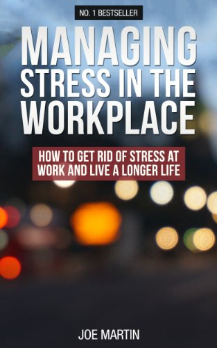 Managing Stress In The Workplace: How To Get Rid Of Stress At Work And Live A Longer Life (Stress Management Techniques) by [Martin, Joe]