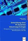 Entwicklung einer PC-basierten Steuerungsstrategie: PC-basierte Steuerungssysteme, Echtzeit-Betriebssysteme, Soft-SPS