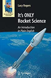It's ONLY Rocket Science: An Introduction in Plain English (Astronomers' Universe) by Lucy Rogers (2008-03-21)