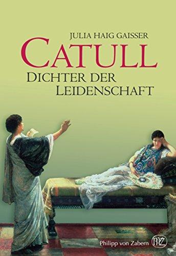 Catull: Dichter der Leidenschaft