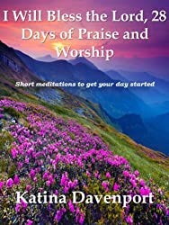 I Will Bless the Lord, 28 Days of Praise and Worship: Short, meditations to get your day started
