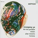 Ye - Horizon; The Last Paradise; Pipa Concerto; Winter by Saarbr??cken Radio Symphony Orchestra (2004-11-01)