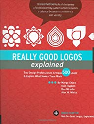 Really Good Logos, Explained: Top Design Professionals Critique Over 500 Logos and Explain What Makes Them Work