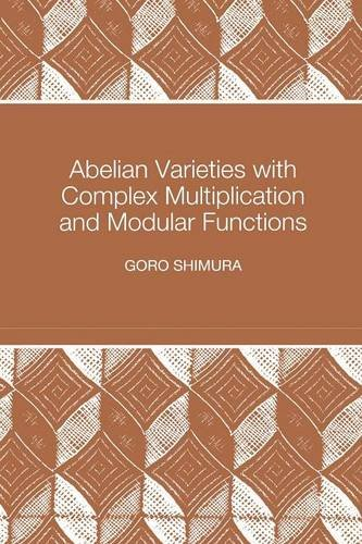 Abelian Varieties with Complex Multiplication and Modular Functions (Princeton Mathematical Series)