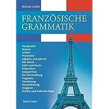 Französische Grammatik : Aussprache, Nomen, Artikel, Pronomen, Adjektiv und Adverb, die Zeiten, Aktiv und Passiv, Präposition, Konjunktion, die ... Vergleich, direkte und indirekte Rede