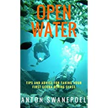 Open Water: Tips and Advice For Taking Your First Scuba Diving Class (English Edition)