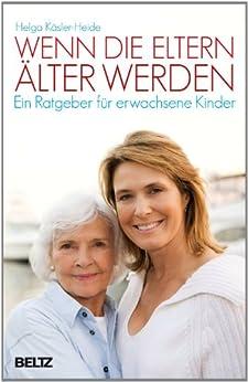 Wenn die Eltern älter werden: Ein Ratgeber für erwachsene  Kinder (Beltz Taschenbuch / Ratgeber)