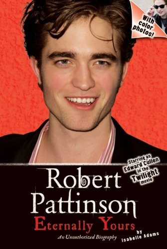 Robert Pattinson: Eternally Yours (English Edition)